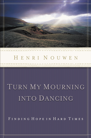 Turn My Mourning Into Dancing - eBook  -     By: Henri J.M. Nouwen