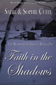 The Wainright Trilogy Book One: Faith in the Shadows - eBook  -     By: Sadie Cuffe, Sophie Cuffe