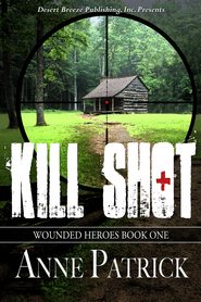 Wounded Heroes Book One: Kill Shot - eBook  -     By: Anne Patrick