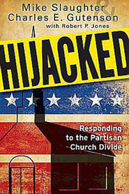 Hijacked: Responding to the Partisan Church Divide - eBook  -     By: Mike Slaughter, Charles E. Gutenson, Robert P. Jones