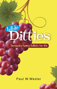 Bible Ditties: Seriously funny tidbits for life - eBook  -     By: Paul W. Wesler