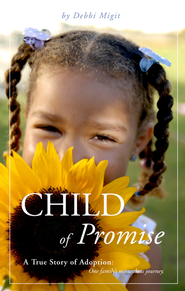 Child of Promise: A True Story of Adoption: One Family's Miraculous Journey. - eBook  -     By: Debbi Migit