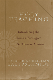 Holy Teaching: Introducing the Summa Theologiae of St. Thomas Aquinas - eBook  -     By: Frederick Christian Bauerschmidt