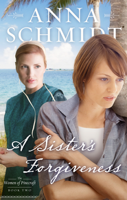 A Sister's Forgiveness - eBook  -     By: Anna Schmidt