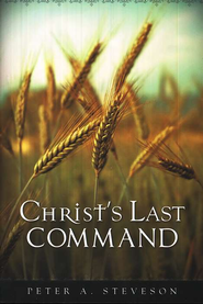 Christ's Last Command   -     By: Peter A. Steveson