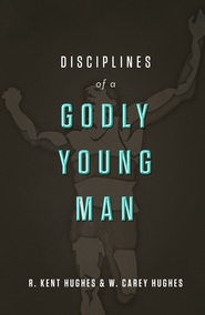 Disciplines of a Godly Young Man - eBook  -     By: R. Kent Hughes, Carey Hughes, Jonathan Carswell