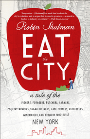 Eat the City                                                     -     By: Robin Shulman