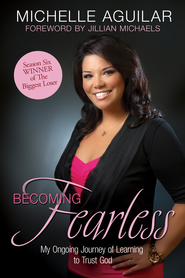 Becoming Fearless: My Ongoing Journey of Learning to Trust God - eBook  -     By: Michelle Aguilar