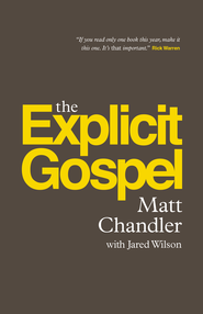 The Explicit Gospel - eBook  -     By: Matt Chandler, Jared C. Wilson