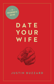 Date Your Wife (foreword by Tullian Tchividjian) - eBook  -     By: Justin Buzzard, Tullian Tchividjian
