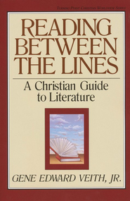 Reading Between the Lines: A Christian Guide to Literature - eBook  -     By: Gene Edward Veith Jr.