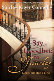 Decisions Book One: Say Goodbye to Yesterday - eBook  -     By: Shirley Kiger Connolly