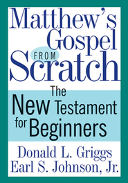 Matthew's Gospel from Scratch - eBook  -     By: Donald L. Griggs, Earl S. Johnson Jr.