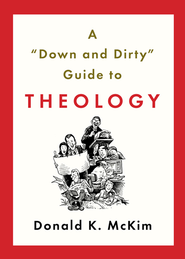 A Down and Dirty Guide to Theology - eBook  -     By: Donald K. McKim