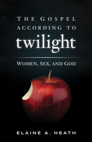 The Gospel According to Twilight - eBook  -     By: Elaine A. Heath