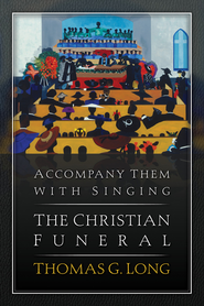 Accompany Them with Singing: The Christian Funeral - eBook  -     By: Thomas Long