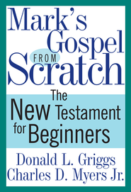 Mark's Gospel from Scratch - eBook  -     By: Donald Griggs, Charles (Buz) Myers Jr.