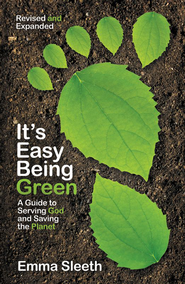 It's Easy Being Green, Revised and Expanded Edition: A Teen's Guide to Serving God and Saving the Planet / Enlarged - eBook  -     By: Emma Sleeth