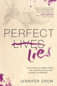 Perfect Lies: Overcoming Nine Hidden Beliefs That Stand between You and a Healthy, Joy-Filled Life - eBook  -     By: Jennifer Crow