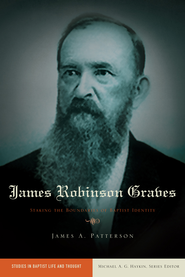 James Robinson Graves: Staking the Boundaries of Baptist Identity - eBook  -     By: James A. Patterson