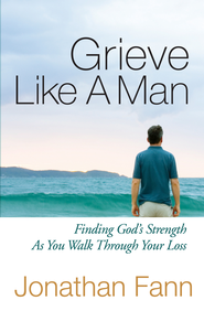 Grieve Like a Man: Finding God's Strength As You Walk Through Your Loss - eBook  -     By: Jonathan Fann