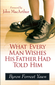 What Every Man Wishes His Father Had Told Him - eBook  -     By: Byron Yawn