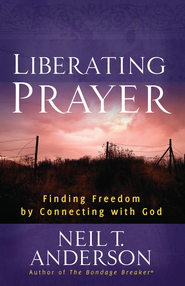 Liberating Prayer: Finding Freedom by Connecting with God - eBook  -     By: Neil T. Anderson