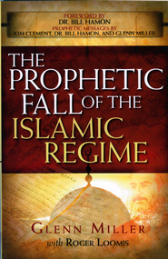The Prophetic Fall Of The Islamic Regime - eBook  -     By: Glenn Miller, Roger Loomis