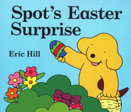 Spot's Easter Surprise  -     By: Eric Hill