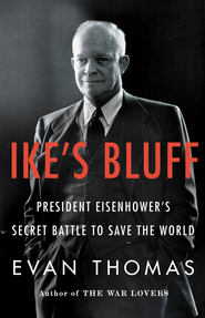Ike's Bluff: President Eisenhower's Secret Battle to Save the World - eBook  -     By: Evan Thomas