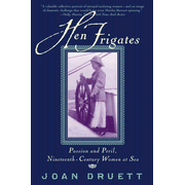 Hen Frigates: Passion and Peril, Nineteenth-Century Women at Sea - eBook  -     By: Joan Druett