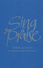 Sing Praise: Hymns and Songs for Refreshing Worship- Full Music Edition  -     Edited By: Anne Harrison, Peter Moger, Michael Hampel     By: Edited by Anne Harrison, Peter Moger & Michael Hampel