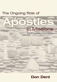 The Ongoing Role of Apostles in Missions: Th e Forgotten Foundation - eBook  -     By: Don Dent