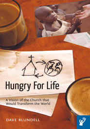 Hungry For Life: A Vision of the Church that Would Transform the World - eBook  -     By: Dave Blundell