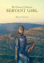 The Famous, Unknown Servant Girl - eBook  -     By: Brad Towle