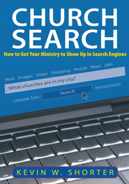 Church Search: How to Get Your Ministry to Show Up in Search Engines - eBook  -     By: Kevin W. Shorter