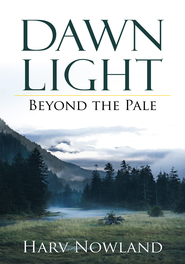 Dawn Light: Beyond the Pale - eBook  -     By: Harv Nowland