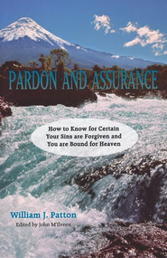 Pardon & Assurance: How to Know for Certain Your Sins are Forgiven  -     By: William J. Patton