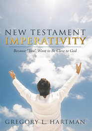 New Testament Imperativity: Because You Want to Be Close to God - eBook  -     By: Gregory L. Hartman