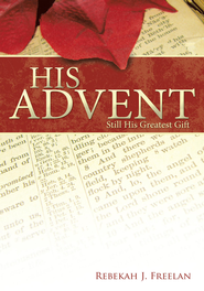 His Advent: Still His Greatest Gift - eBook  -     By: Rebekah J. Freelan