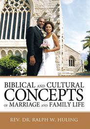 Biblical and Cultural Concepts of Marriage and Family Life - eBook  -     By: Rev. Ralph W. Huling