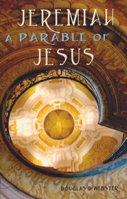 Jeremiah: A Parable of Jesus  -     By: Douglas D. Webster