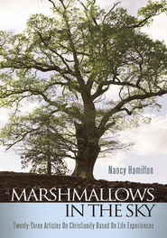 Marshmallows In The Sky: Twenty-Three Articles On Christianity Based On Life Experiences - eBook  -     By: Nancy Hamilton