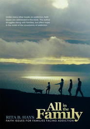 All in the Family: Faith Issues for Families Dealing with Addiction - eBook  -     By: Rita B. Hays