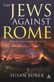 The Jews Against Rome: War in Palestine, A.D. 66-73   -     By: Susan Sorek