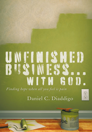 Unfinished Business with God: Finding hope when all you see is pain - eBook  -     By: Daniel C. Diaddigo