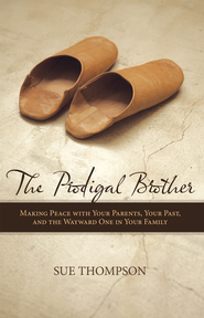 The Prodigal Brother: Making Peace with Your Parents, Your Past, and the Wayward One in Your Family - eBook  -     By: Sue Thompson