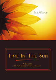 Time In The Sun: A Record of an Incredible Spiritual Journey - eBook  -     By: Jill Welch