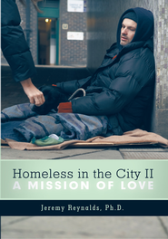 Homeless in the City II: A Mission of Love - eBook  -     By: Reynalds Jeremy Ph.D.