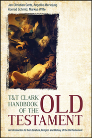 T&T Clark Handbook Of The Old Testament: An Introduction To The Literature, Religion And History Of The Old Testament  -     By: Jan Christian Gertz, Angelika Berlejung, Conrad Schmid
